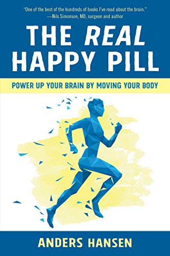The Real Happy Pill: Power Up Your Brain by Moving Your Body von Skyhorse