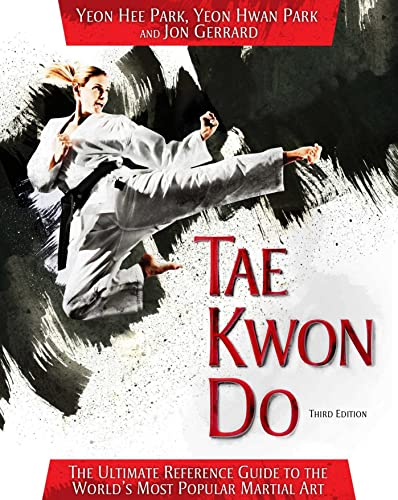 Tae Kwon Do: The Ultimate Reference Guide to the World's Most Popular Martial Art, Third Edition von SKYHORSE