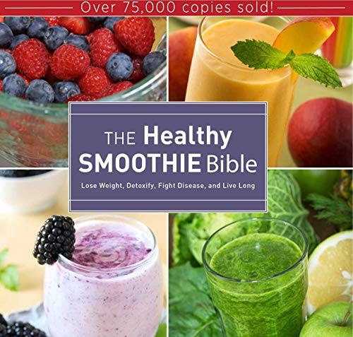 The Healthy Smoothie Bible: Lose Weight, Detoxify, Fight Disease, and Live Long von SKYHORSE
