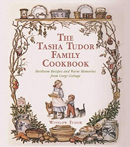 The Tasha Tudor Family Cookbook: Heirloom Recipes and Warm Memories from Corgi Cottage von Skyhorse Publishing
