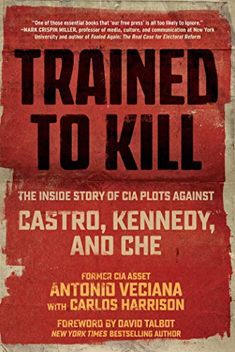 Trained to Kill: The Inside Story of CIA Plots against Castro, Kennedy, and Che von Skyhorse Publishing