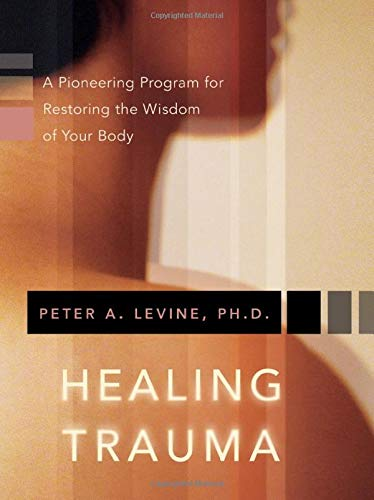Healing Trauma: A Pioneering Program for Restoring the Wisdom of Your Body von Sounds True Inc