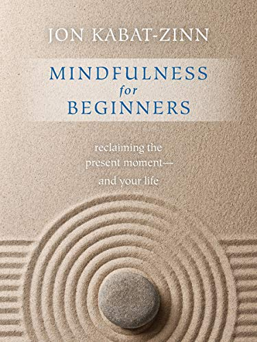 Mindfulness for Beginners: Reclaiming the Present Moment--And Your Life von SOUNDS TRUE INC