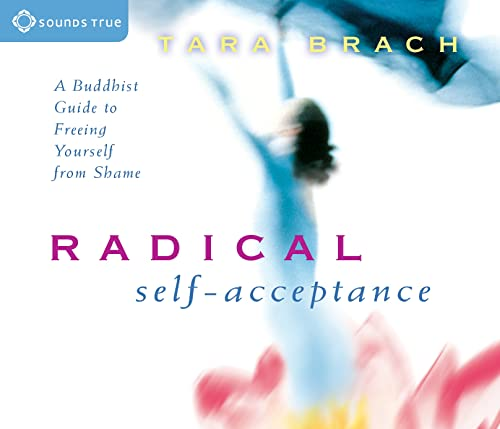 Radical Self-Acceptance: A Buddhist Guide to Freeing Yourself from Shame von SOUNDS TRUE INC