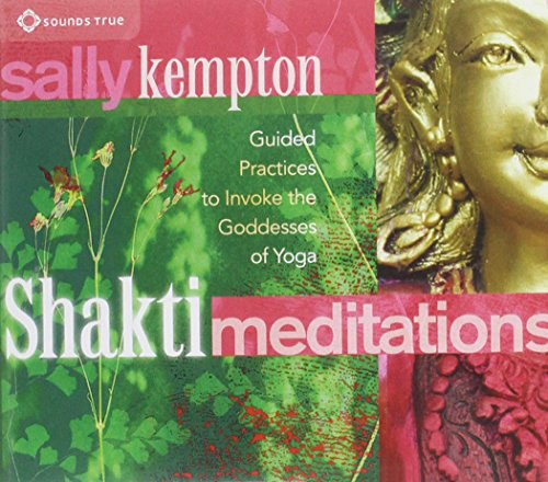 Shakti Meditations: Guided Practices to Invoke the Goddesses of Yoga von SOUNDS TRUE INC