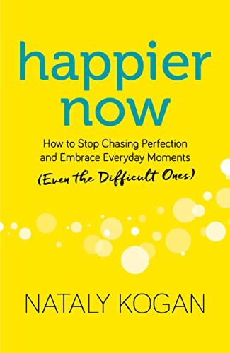 Happier Now: How to Stop Chasing Perfection and Embrace Everyday Moments (Even the Difficult Ones) von Sounds True Inc