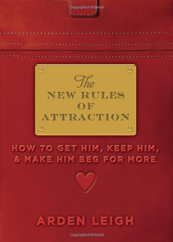 The New Rules of Attraction: How to Get Him, Keep Him, and Make Him Beg for More von SOURCEBOOKS INC