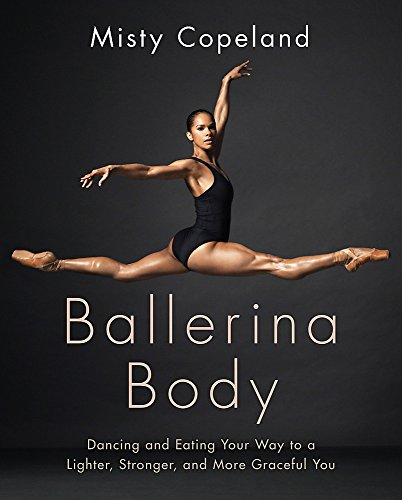 Ballerina Body: Dancing and Eating Your Way to a Lighter, Stronger, and More Graceful You von Little, Brown Book Group