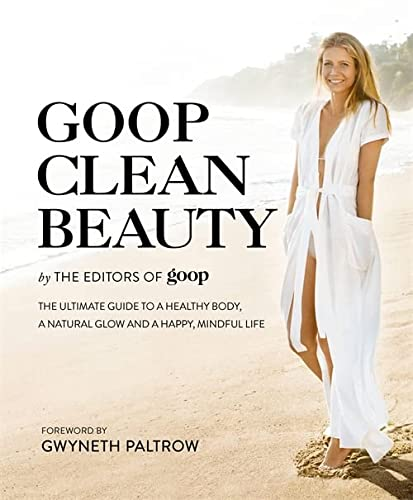 Goop Clean Beauty: The Ultimate Guide to a Healthy Body, a Natural Glow and a Happy, Mindful Life von Little, Brown Book Group