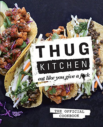 Thug Kitchen: Eat Like You Give a F**k von Little, Brown Book Group