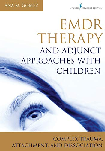 Emdr Therapy and Adjunct Approaches with Children: Complex Trauma, Attachment, and Dissociation von SPRINGER PUB