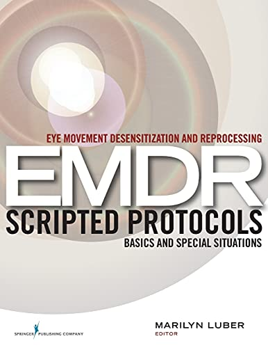 Eye Movement Desensitization and Reprocessing (EMDR) Scripted Protocols: Basics and Special Situations von SPRINGER PUB