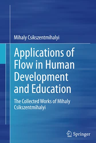 Applications of Flow in Human Development and Education: The Collected Works of Mihaly Csikszentmihalyi von Springer