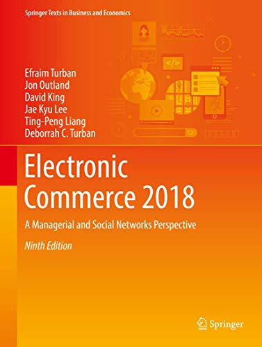 Electronic Commerce 2018: A Managerial and Social Networks Perspective (Springer Texts in Business and Economics) von Springer