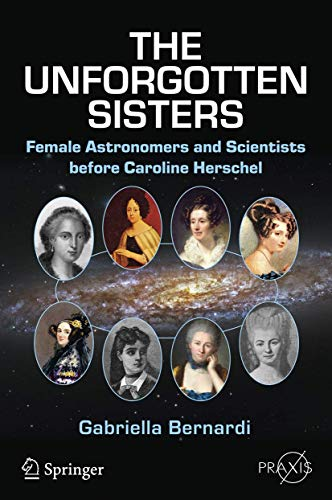 The Unforgotten Sisters: Female Astronomers and Scientists before Caroline Herschel (Springer Praxis Books) von Springer