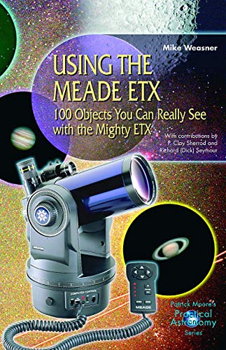 Using the Meade ETX: 100 Objects You Can Really See with the Mighty ETX (The Patrick Moore Practical Astronomy Series) von Springer