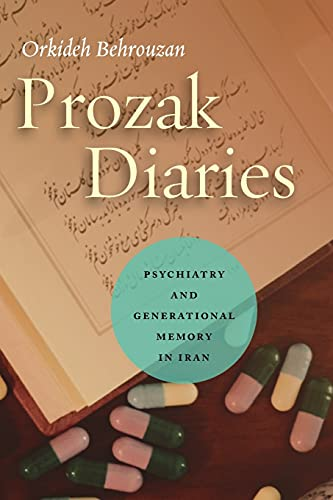 Prozak Diaries: Psychiatry and Generational Memory in Iran von STANFORD UNIV PR