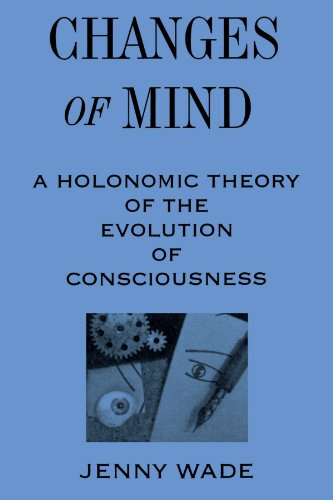 Changes of Mind: A Holonomic Theory of the Evolution of Consciousness (S U N Y Series in the Philosophy of Psychology) von State University of New York Press