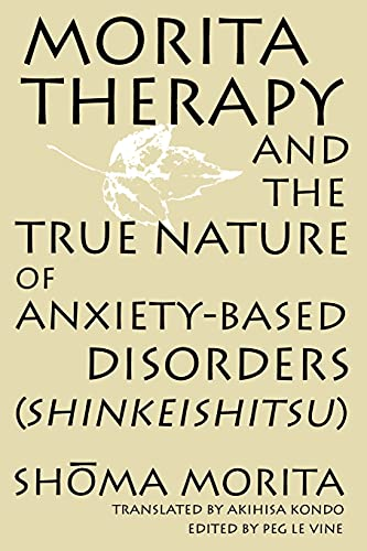 Morita Therapy and the True Nature of Anxiety-Based Disorders: Shinkeishitsu von State University of New York Press