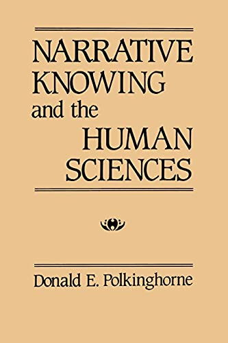 Narrative Knowing and the Human Sciences (Suny Series in the Philosophy of the Social Sciences) von State University of New York Press
