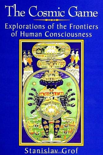 The Cosmic Game: Explorations of the Frontiers of Human Consciousness (S U N Y Series in Transpersonal and Humanistic Psychology) von State University of New York Press