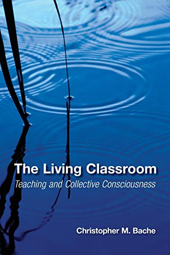 The Living Classroom: Teaching and Collective Consciousness (Suny Series in Transpersonal and Humanistic Psychology) von State University of New York Press