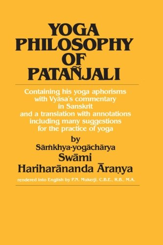 Yoga Philosophy of Patañjali: Containing His Yoga Aphorisms with Vyasa's Commentary in Sanskrit and a Translation with Annotations Including Many ... and Copious Hints on the Practice of Yoga von State University of New York Press