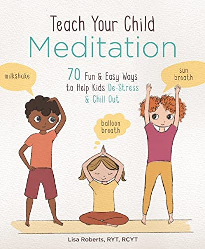 Teach Your Child Meditation: 70 Fun & Easy Ways to Help Kids De-Stress and Chill Out von STERLING PUB