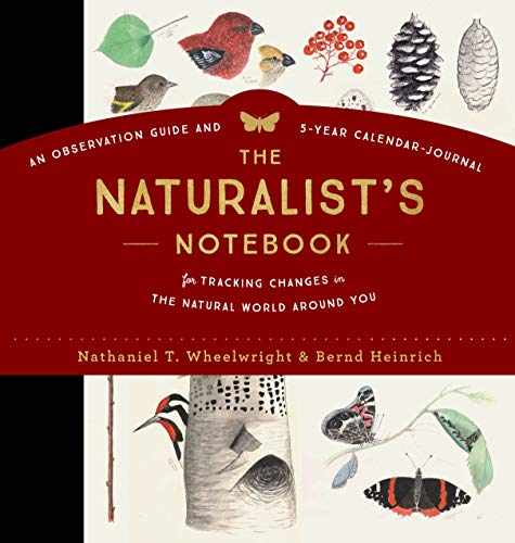 The Naturalist's Notebook: An Observation Guide and 5-Year Calendar-Journal for Tracking Changes in the Natural World Around Us von Storey Publishing LLC