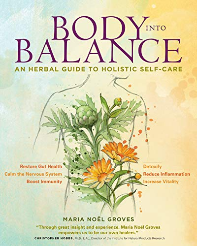 Body into Balance: an Herbal Guide to Holistic Self-Care von Storey Publishing LLC