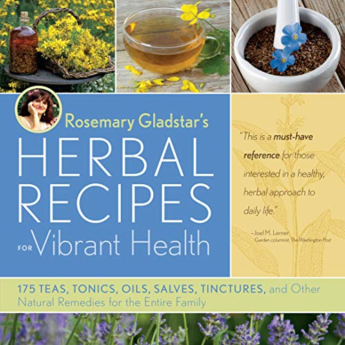 Rosemary Gladstars Herbal Recipes for Vibrant Health: 175 Teas, Tonics, Oils, Salves, Tinctures, and Other Natural Remedies for the Entire Family von Storey Publishing LLC
