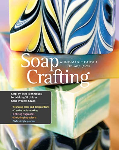 Soap Crafting: Step-By-Step Techniques for Making 31 Unique Cold-Process Soaps von Storey Publishing LLC