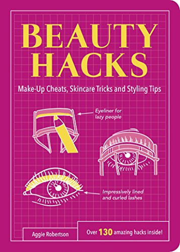 Beauty Hacks: Make-Up Cheats, Skincare Tricks and Styling Tips (Life Hacks) von Summersdale Publishers