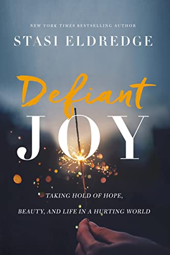 Defiant Joy: Taking Hold of Hope, Beauty, and Life in a Hurting World von Thomas Nelson Publishers