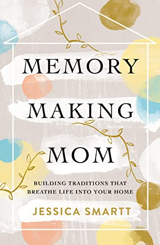 Memory-Making Mom: Building Traditions That Breathe Life Into Your Home von THOMAS NELSON PUB