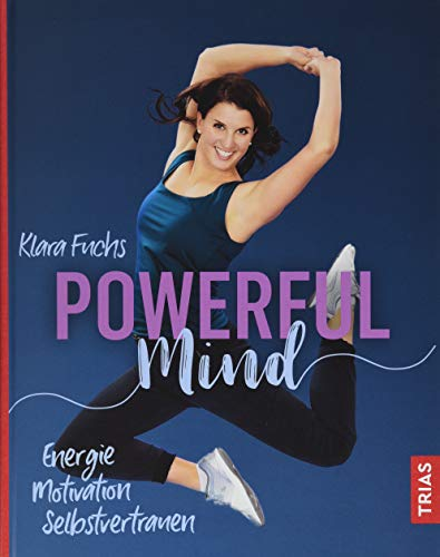 Powerful Mind: Energie, Motivation, Selbstvertrauen von Trias