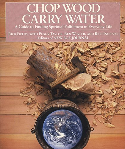 Chop Wood, Carry Water: A Guide to Finding Spiritual Fulfillment in Everyday Life von TarcherPerigee