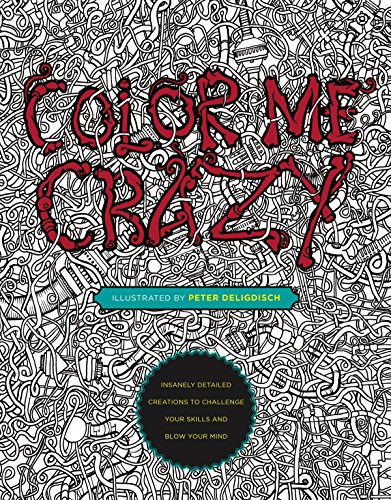 Color Me Crazy: Insanely Detailed Creations to Challenge Your Skills and Blow Your Mind von Penguin LCC US