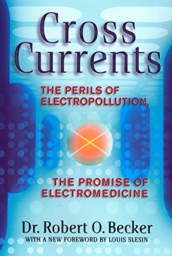 Cross Currents: The Perils of Electropollution, the Promise of Electromedicine von TarcherPerigee