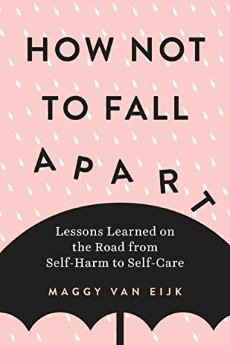 How Not to Fall Apart: Lessons Learned on the Road from Self-Harm to Self-Care von TarcherPerigee