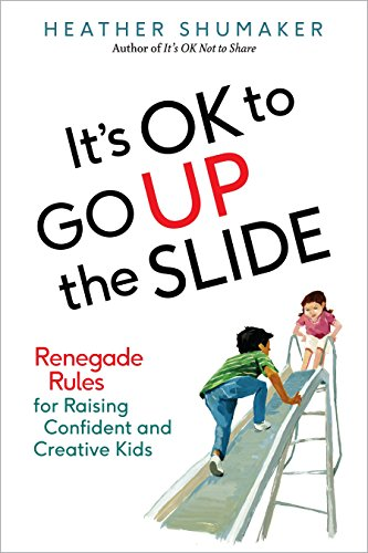 It's OK to Go Up the Slide: Renegade Rules for Raising Confident and Creative Kids von TarcherPerigee