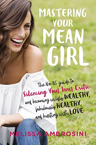 Mastering Your Mean Girl: The No-BS Guide to Silencing Your Inner Critic and Becoming Wildly Wealthy, Fabulously Healthy, and Bursting with Love von TarcherPerigee