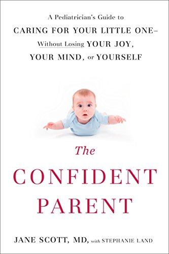 The Confident Parent: A Pediatrician's Guide to Caring for Your Little One--Without Losing Your Joy, Your Mind, or Yourself von TarcherPerigee