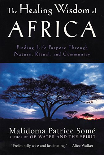 The Healing Wisdom of Africa: Finding Life Purpose Through Nature, Ritual, and Community von TarcherPerigee