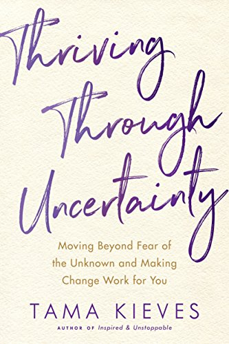 Thriving Through Uncertainty: Moving Beyond Fear of the Unknown and Making Change Work for You von TarcherPerigee