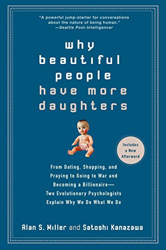 Why Beautiful People Have More Daughters: From Dating, Shopping, and Praying to Going to War and Becoming a Billionaire-- Two Evolutionary Psychologists Explain Why We Do What WeDo von TarcherPerigee