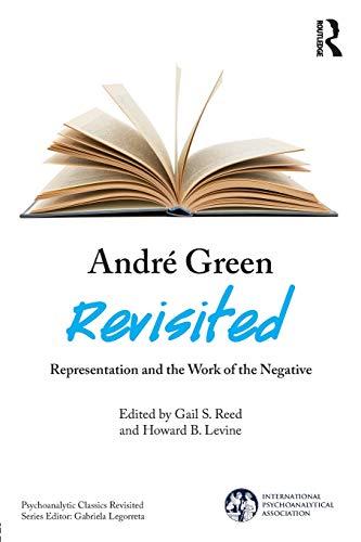 Andre Green Revisited: Representation and the Work of the Negative (International Psychoanalytical Association Psychoanalytic Cl) von Taylor & Francis Ltd