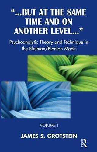 But at the Same Time and on Another Level: Psychoanalytic Theory and Technique in the Kleinian/Bionian Mode von Taylor & Francis Ltd