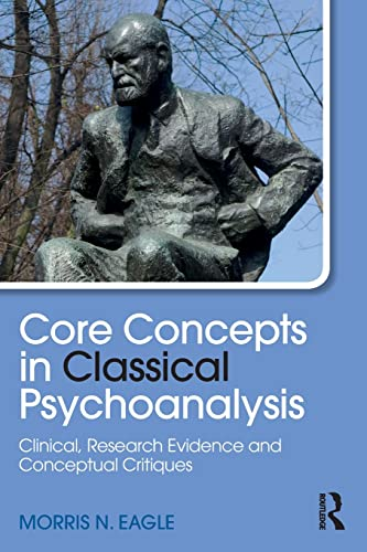 Core Concepts in Classical Psychoanalysis: Clinical, Research Evidence and Conceptual Critiques (Psychological Issues) von Taylor & Francis Ltd
