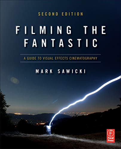 Filming the Fantastic: A Guide to Visual Effects Cinematography von Taylor & Francis Ltd.